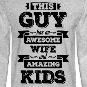 This Guy Has An Awesome Wife And Amazing Kids T-Shirts - Men's Long Sleeve T-Shirt