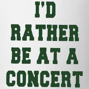 I'D RATHER BE AT A CONCERT T-Shirts - Coffee/Tea Mug