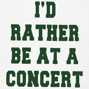 I'D RATHER BE AT A CONCERT Tanks - Men's T-Shirt