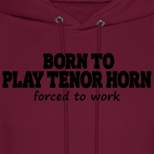 Born To Play Tenor Horn - Men's Hoodie
