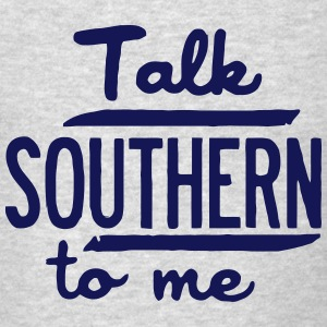 TALK SOUTHERN TO ME Hoodies - Men's T-Shirt