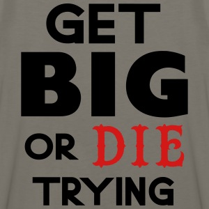 Get Big or Die Trying Hoodie - Men's Premium Tank