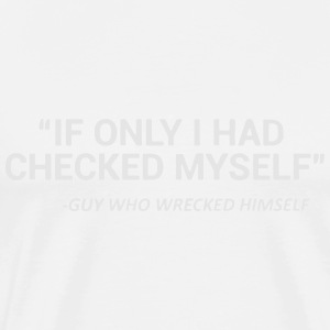 CHECK YOURSELF BEFORE YOU WRECK YOURSELF Long Sleeve Shirts - Men's Premium T-Shirt