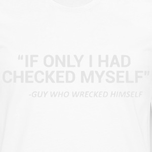 CHECK YOURSELF BEFORE YOU WRECK YOURSELF T-Shirts - Men's Premium Long Sleeve T-Shirt