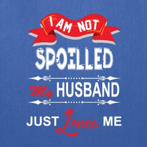 I Am Not Spoiled My Husband Just Loves Me Women's T-Shirts - Tote Bag