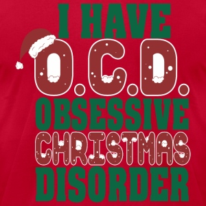 I Have OCD Obsessive Christmas Disorder OCD - Men's T-Shirt by American Apparel