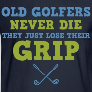 Old Golfers Lose Their Grip T-Shirts - Men's Long Sleeve T-Shirt