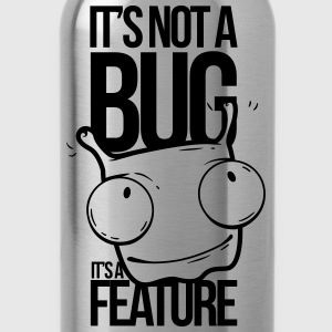 Its not a Bug - Water Bottle