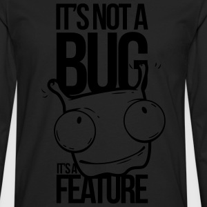 Its not a Bug - Men's Premium Long Sleeve T-Shirt