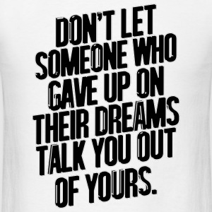 Don't Let Someone Who Gave Up On Their Dreams... Sportswear - Men's T-Shirt