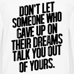 Don't Let Someone Who Gave Up On Their Dreams... Sportswear - Men's Premium Long Sleeve T-Shirt