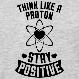 THINK LIKE A PROTON - STAY POSITIVE Hoodies - Men's Premium Long Sleeve T-Shirt