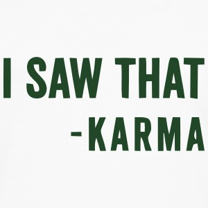 I SAW THAT - KARMA Tanks - Men's Premium Long Sleeve T-Shirt
