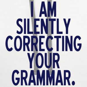 I AM SILENTLY CORRECTING YOUR GRAMMAR Long Sleeve Shirts - Contrast Hoodie