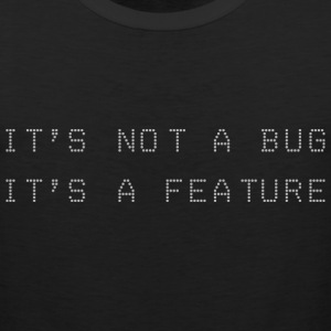 It's not a bug, it's a feature - Men's Premium Tank