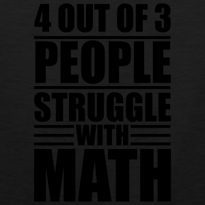 4 out of 3 people struggle with math Baby & Toddler Shirts - Men's Premium Tank