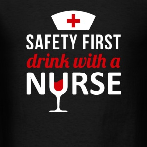 Safety First Drink with a Nurse T-shirt Tanks - Men's T-Shirt