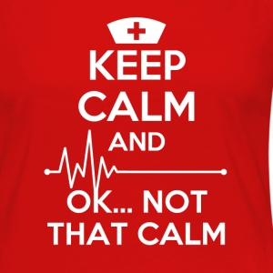 Keep calm and... ok not that calm Nurse T-shirt Women's T-Shirts - Women's Premium Long Sleeve T-Shirt