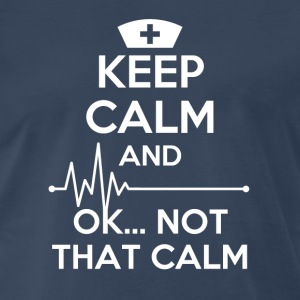 Keep calm and... ok not that calm Nurse T-shirt Tank Tops - Men's Premium T-Shirt