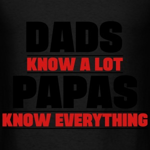 Dads Know A Lot Papas Know Everything Hoodies - Men's T-Shirt