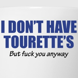 I dont have Tourette's but fuck you anyway - Coffee/Tea Mug