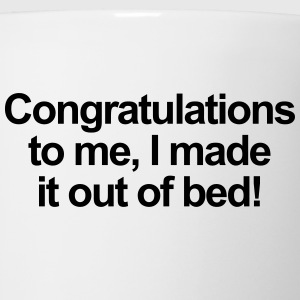 Congratulations to me, I made it out of bed Women's T-Shirts - Coffee/Tea Mug