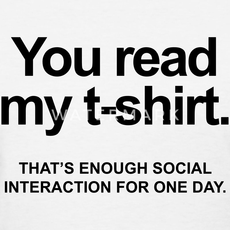 You Read My Shirt That's Enough Social Interaction Women's T-Shirts - Women's T-Shirt