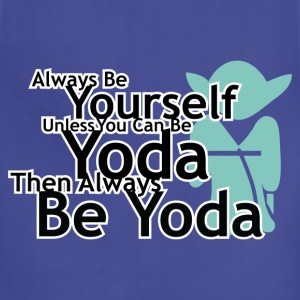 Always Be Yourself Unless You Can Be Yoda Hoodies - Adjustable Apron
