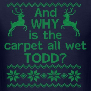 And WHY is the carpet all wet TODD? Long Sleeve Shirts - Men's T-Shirt
