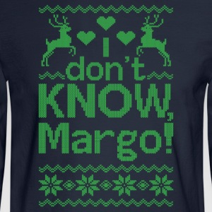 I Dont Know, Margo! Hoodies - Men's Long Sleeve T-Shirt