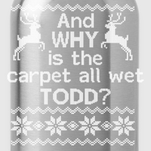 And WHY is the carpet all wet TODD? Women's T-Shirts - Water Bottle
