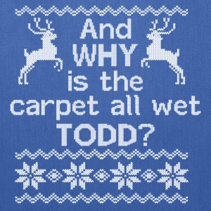 And WHY is the carpet all wet TODD? Women's T-Shirts - Tote Bag