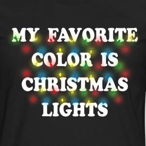 My Favorite Color Is Christmas Lights Women's T-Shirts - Men's Premium Long Sleeve T-Shirt