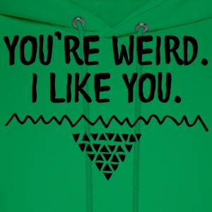 You're Weird I Like You T-Shirts - Men's Hoodie
