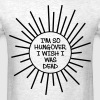 I'm So Hungover I Wish I Was Dead T-Shirts - Men's T-Shirt