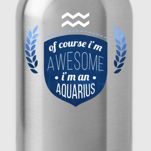 Of course Im awesome Im an Aquarius Zodiac T-shirt Women's T-Shirts - Water Bottle
