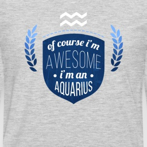 Of course Im awesome Im an Aquarius Zodiac T-shirt Women's T-Shirts - Men's Premium Long Sleeve T-Shirt