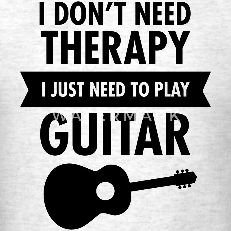 I Don't Need Therapy - I Just Need To Play Guitar T-Shirts - Men's T-Shirt