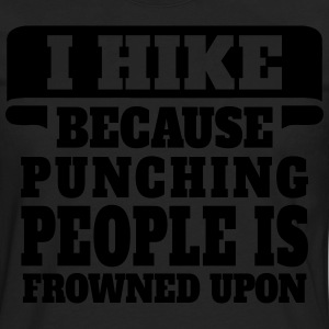 I Hike Because Punching People Is Frowned Upon T-Shirts - Men's Premium Long Sleeve T-Shirt