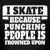 I Skate Because Punching People Is Frowned Upon T-Shirts - Men's T-Shirt