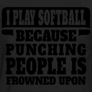 I Play Softball Because Punching People Is Frowne Women's T-Shirts - Men's Premium Long Sleeve T-Shirt