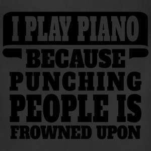 I Play Piano Because Punching People Is Frowned U Women's T-Shirts - Adjustable Apron