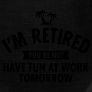 I'm Retired You're Not - Have Fun At Work Tomorrow Women's T-Shirts - Bandana