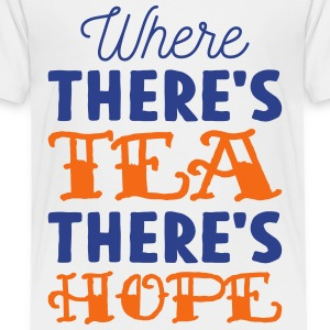 Where there's tea there's hope Kids' Shirts - Toddler Premium T-Shirt