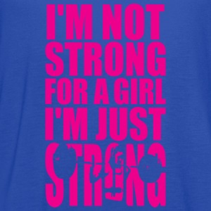 I'm Not Strong For A Girl - I'm Just STRONG Women's T-Shirts - Women's Flowy Tank Top by Bella