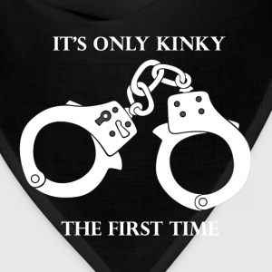 It's only kinky the first time - Bandana