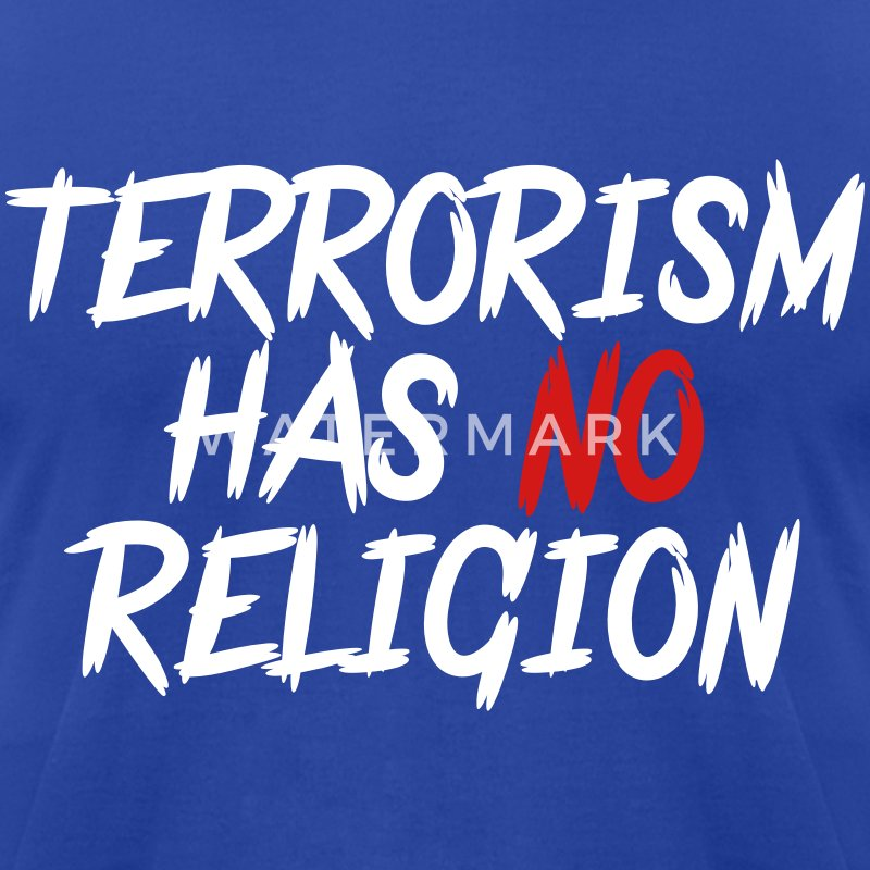 TERRORISME HAS NO RELIGION MEN T-SHIRT - Men's T-Shirt by American Apparel