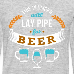 This Plumber will lay pipe for beer T-shirt T-Shirts - Men's Premium Long Sleeve T-Shirt