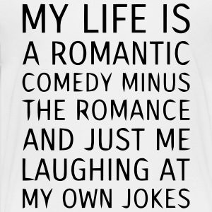 MY LIFE IS A ROMANTIC COMEDY MINUS THE ROMANCE Kids' Shirts - Toddler Premium T-Shirt