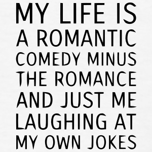 MY LIFE IS A ROMANTIC COMEDY MINUS THE ROMANCE Caps - Men's T-Shirt